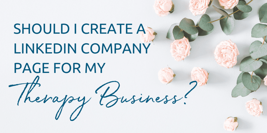 Should I Create a LinkedIn Company Page for my Therapy Business?