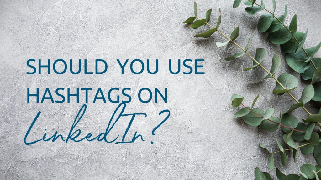 Should you use hashtags on Linkedin